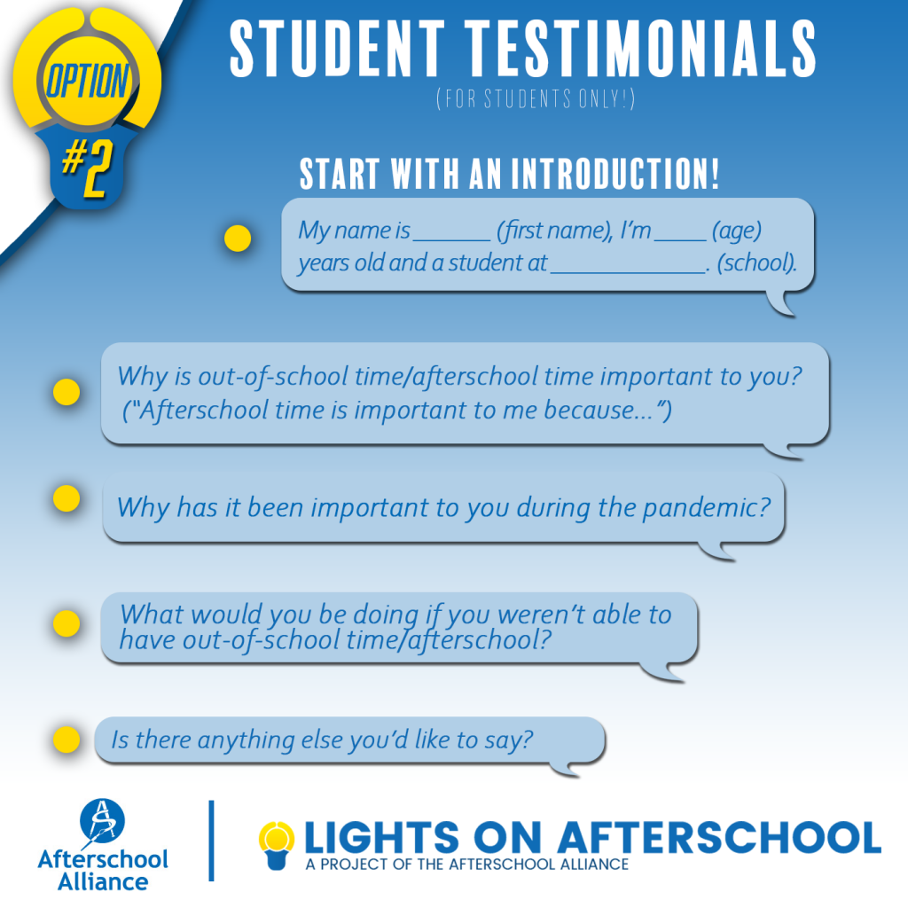 Student Testimonials: My name is... I'm... years old and a student at... Afterschool time is important to me because... Why has it been important to you during the pandemic? What would you be doing if you weren't able to have afterschool/out of school time?