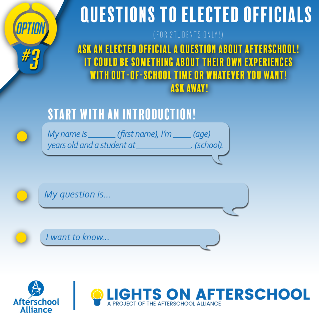 Ask an elected official a question about afterschool: My name is... I'm... years old and a student at...  My question is... I would like to know...